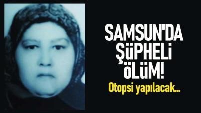 Samsun'da şüpheli ölüm! Otopsi yapılacak...