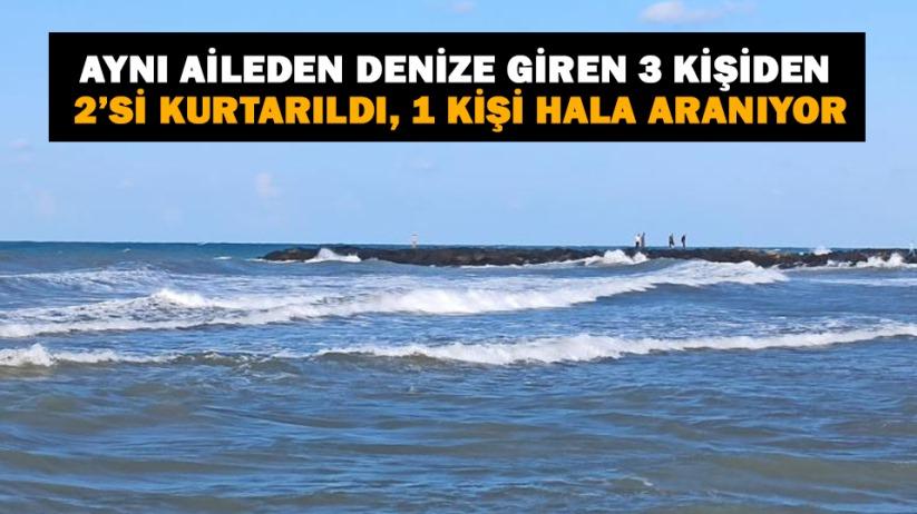 Samsunda aynı aileden denize giren 3 kişiden 2si kurtarıldı, 1 kişi hala aranıyor