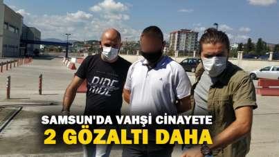 Samsun'da vahşi cinayete 2 gözaltı daha
