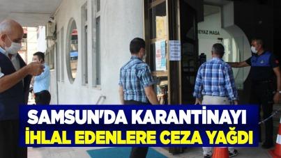 Samsun'da karantinayı ihlal edenlere ceza yağdı