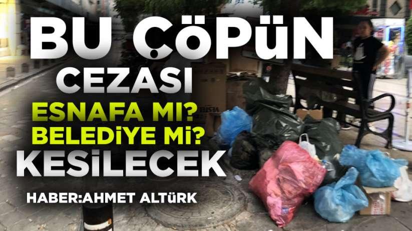Samsunda çöp sorunu! Ceza kime kesilecek?