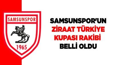 Samsunspor'un Ziraat Türkiye Kupası rakibi belli oldu