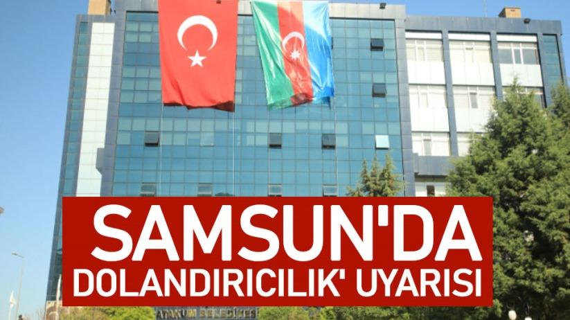 Samsun'da 'dolandırıcılık' uyarısı