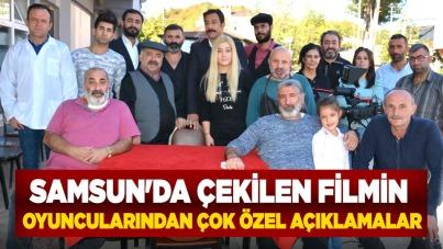 Samsun'da çekilen filmin oyuncularından çok özel açıklamalar