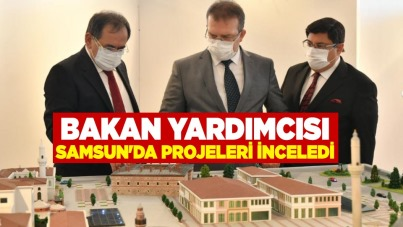 Bakan Yardımcısı Samsun'da projeleri inceledi
