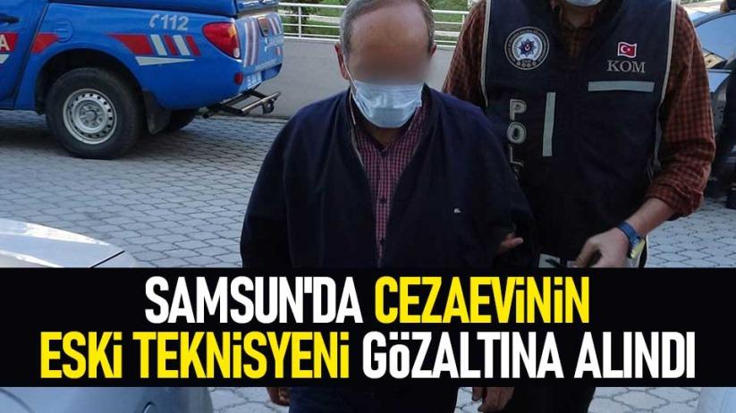 Samsun'da cezaevinin eski teknisyeni gözaltına alındı