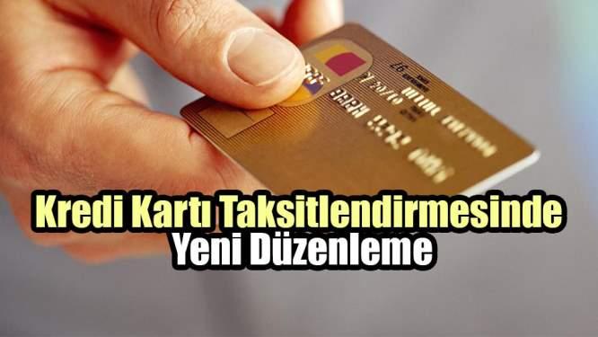 Kredi Kartı Taksitlendirmesinde Yeni Düzenleme