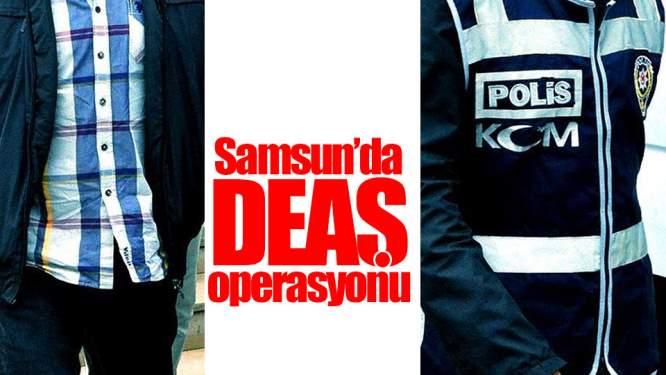 Samsun Haeberleri: Samsun'da DEAŞ Operasyonu