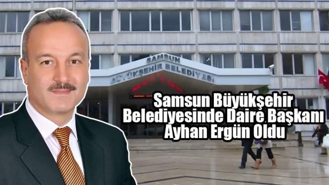 Samsun Büyükşehir Belediyesinde Daire Başkanı Ayhan Ergün Oldu