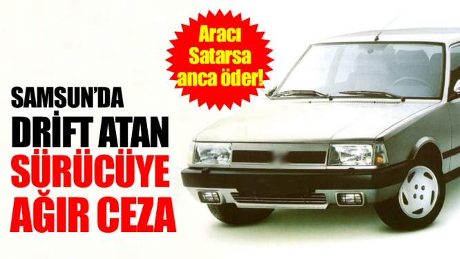 Samsun Haberleri: Samsun'da Drift Atan Sürücü Araç Bedeline Yakın Ceza Yedi!