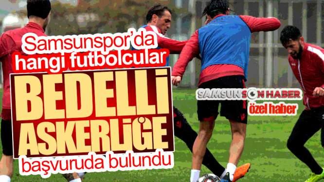 Samsun Haberleri: Samsunspor'da Bedelli Askerliğe Hangi Futbolcular Başvurdu?