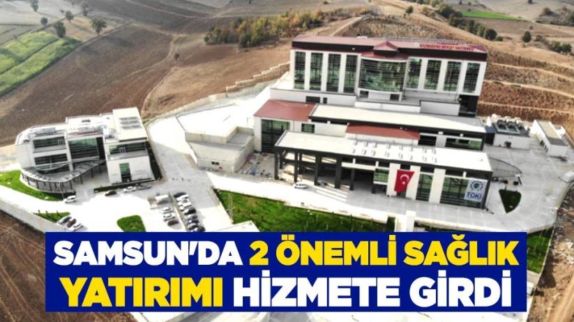 Samsun'da 2 önemli sağlık yatırımı hizmete girdi