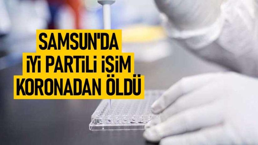Samsun'da İYİ Partili isim koronadan öldü