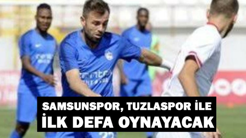 Samsunspor, Tuzlaspor ile İlk defa oynayacak