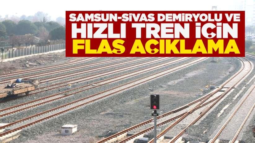 Samsun-Sivas Dermiryolu ve Hızlı Tren için flaş açıklama