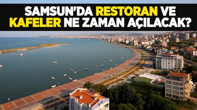 Samsun'da restoran ve kafeler ne zaman açılacak?