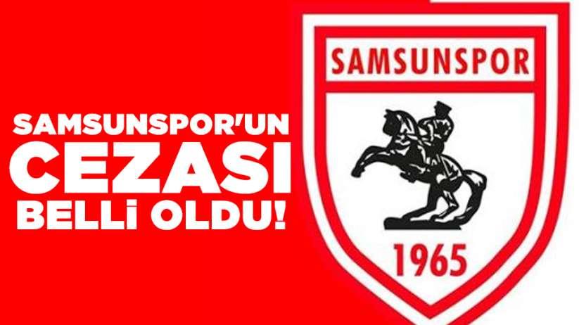 Samsunspor'un cezası belli oldu