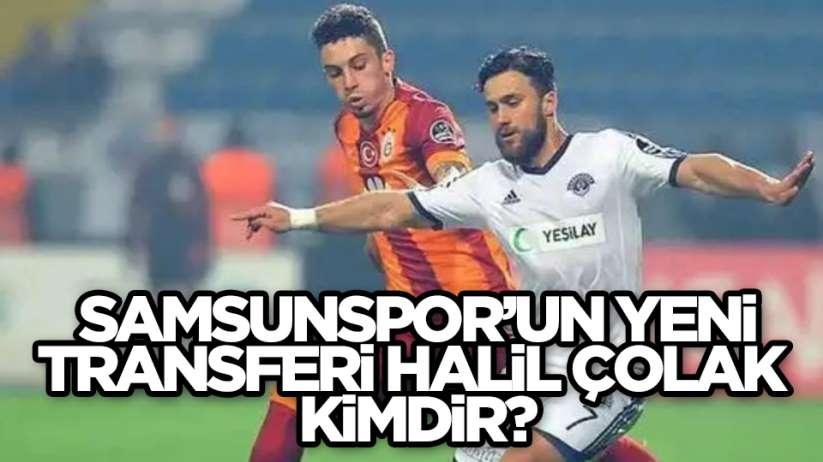 Samsunspor'un Yeni Transferi Halil Çolak Kimdir? Halil Çolak Hayatı