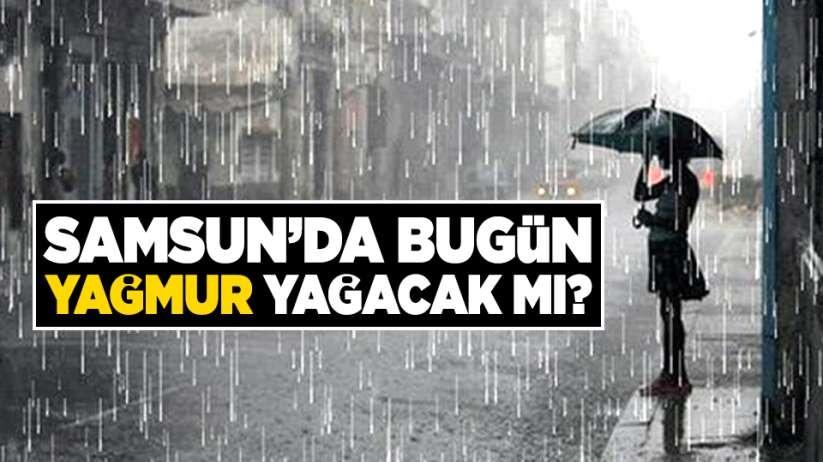 Samsunda bugün yağmur yağacak mı?