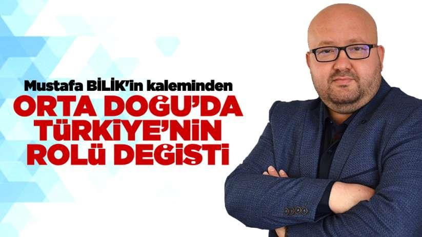 Mustafa BİLİK'in kaleminden...Orta Doğu'da Türkiye'nin rolü değişti