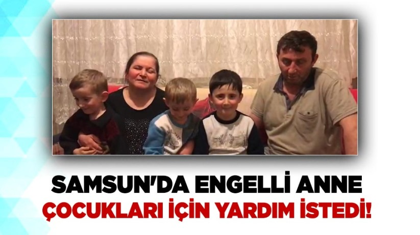 Samsun'da engelli anne, çocukları için yardım istedi!