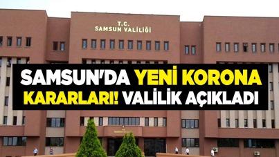 Samsun'da yeni korona kararları! Valilik açıkladı