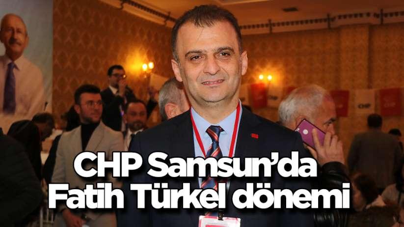 CHP Samsunda Fatih Türkel dönemi