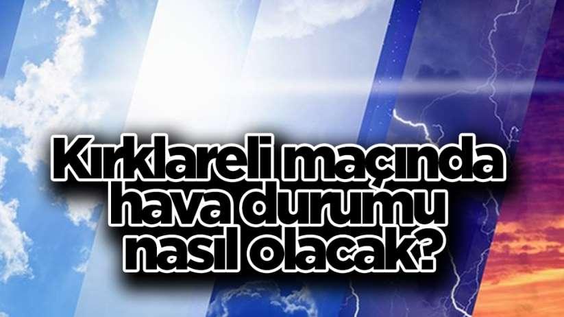 Samsunspor Kırklareli maçında hava durumu nasıl olacak?