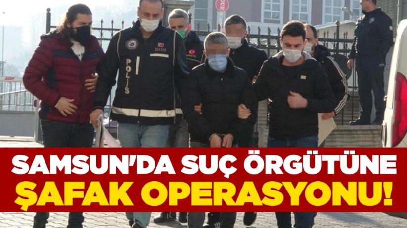 Samsun'da suç örgütüne şafak operasyonu!
