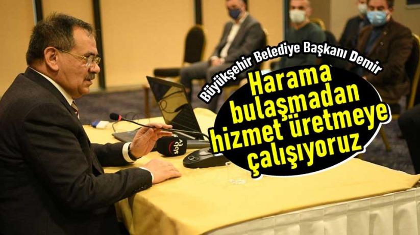 Başkan Demir: Harama bulaşmadan hizmet üretmeye çalışıyoruz
