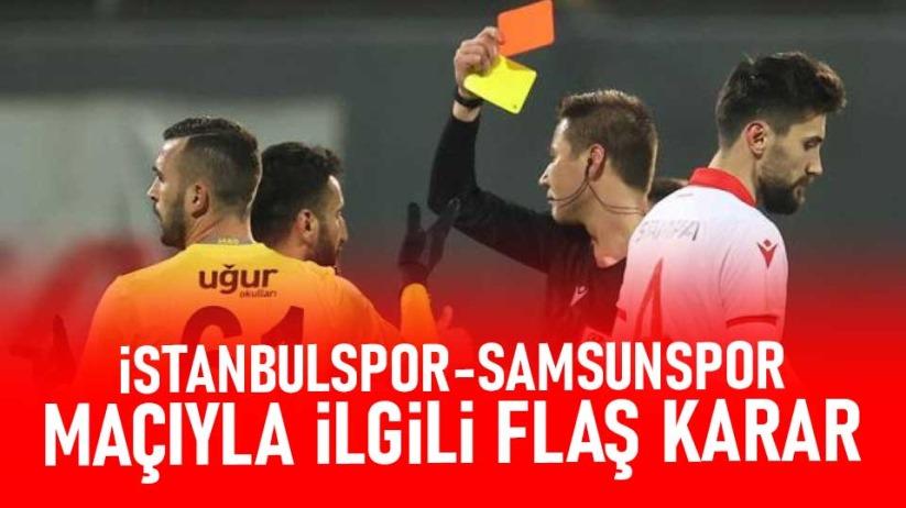 İstanbulspor-Samsunspor maçıyla ilgili flaş karar