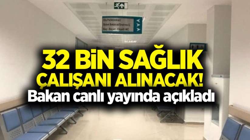 Bakan canlı yayında açıkladı! 32 bin sağlık çalışanı alınacak