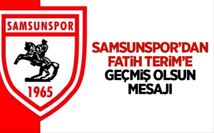 Samsunspor'dan Fatih Terim'e geçmiş olsun mesajı