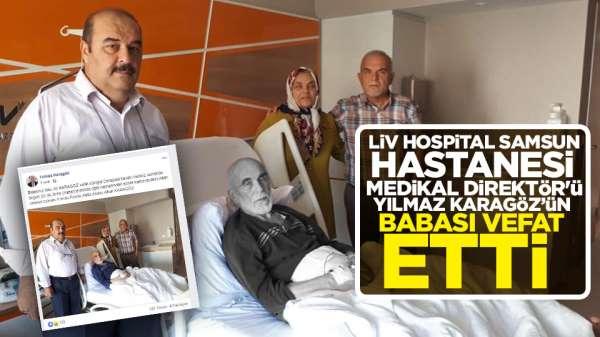 Liv Hospital Samsun Medikal Direktör'ü Yılmaz Karagöz'ün babası vefat etmiştir