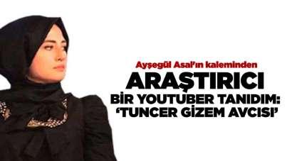 ARAŞTIRICI BİR YOUTUBER TANIDIM: 'TUNCER GİZEM AVCISI'