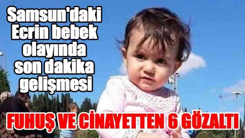 Samsun'daki Ecrin bebek olayında son dakika gelişmesi