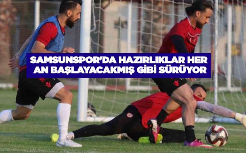Samsunspor'da hazırlıklar her an başlayacakmış gibi sürüyor