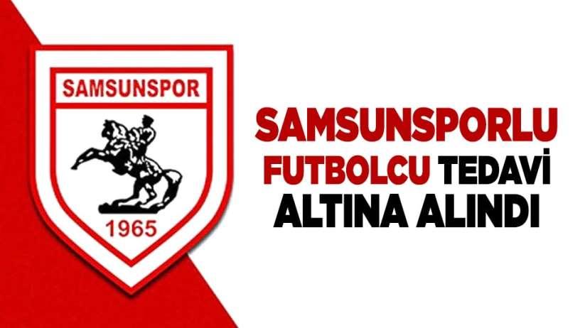 Samsunsporlu futbolcu tedavi altına alındı