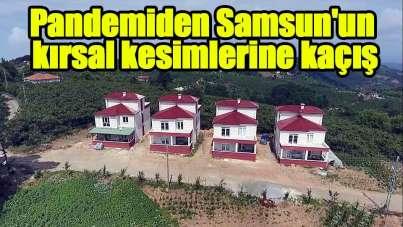 Pandemi döneminde Samsun'un kırsal kesimlerine kaçış