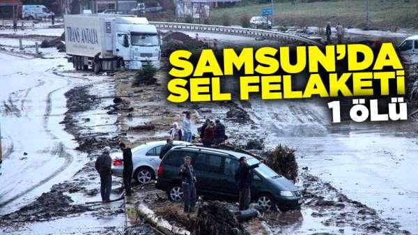 Son dakika! Samsun'da sel felaketi: 1 ölü