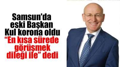 Samsun'da eski Başkan Kul korona oldu