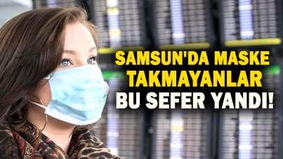 Samsun'da maske takmayanlar bu sefer yandı!