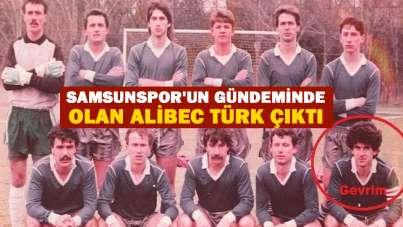 Samsunspor'un gündeminde olan Alibec Türk Çıktı