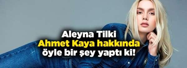 Aleyna Tilki, Ahmet Kaya hakkında öyle bir şey yaptı ki!