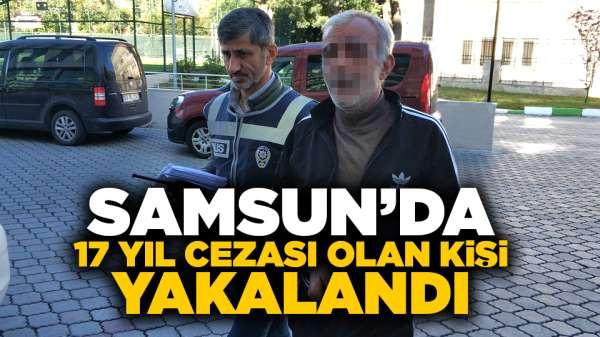 Samsun'da 17 yıl cezası olan kişi yakalandı