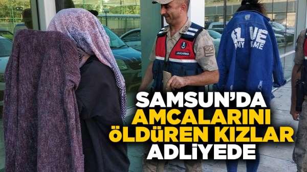 Samsun'da amcalarını öldüren kızlar adliyede