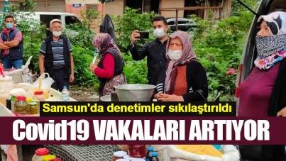 Covid19 vakaları artıyor! Samsun'da denetimler sıkılaştırıldı