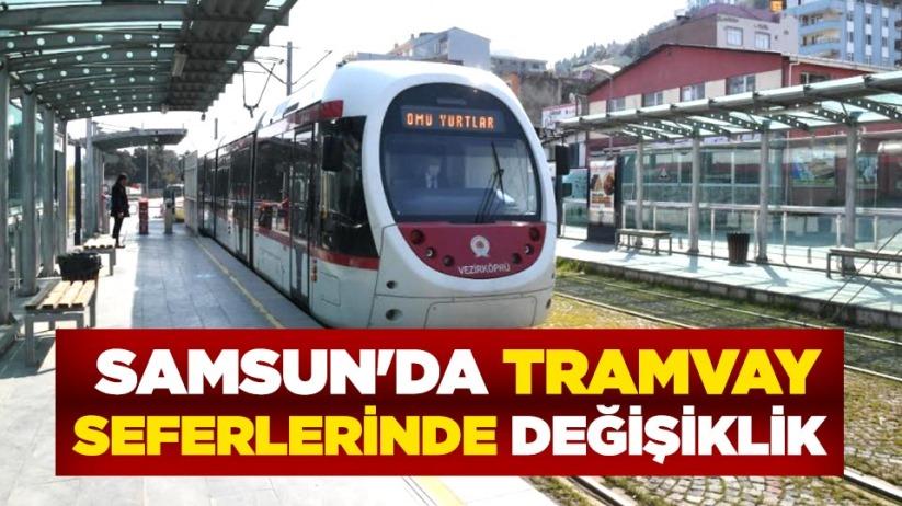 Samsun'da tramvay seferlerinde değişiklik
