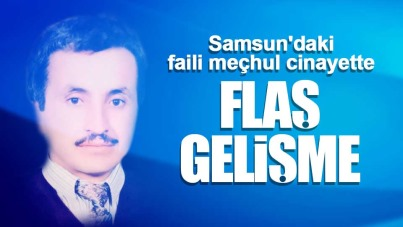 Samsun'daki faili meçhul cinayette flaş gelişme