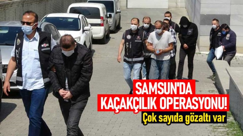 Samsunda kaçakçılık operasyonu! Çok sayıda gözaltı var